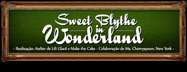 Sweet Blythe in Wonderland!