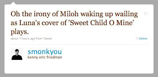 Oh the irony of Miloh waking up wailing as Luna's cover of 'Sweet Child O Mine' plays.