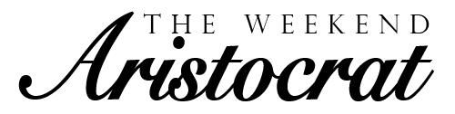 The Weekend Aristocrat
