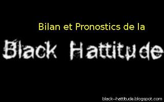 Bilan et Pronostics de la black hattitude