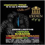 Ahora L`eden Disco mas Friendly que nunca..Viernes ,Sabados y Visperas de Feriado....