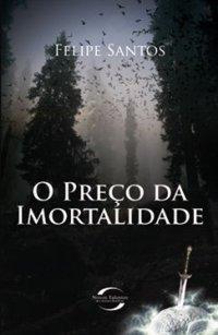 O Preço da Imortalidade - Felipe Santos O+Pre%25C3%25A7o+da+Imortalidade