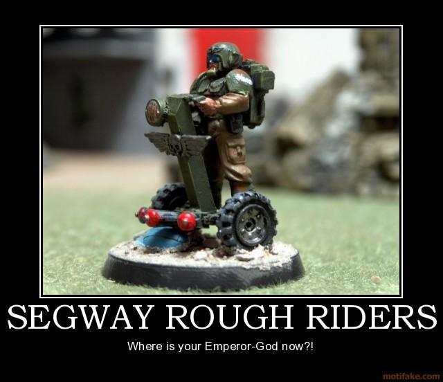 Los Wargames no son lo que eran... Segway-rough-riders-imperial-guard-warhammer-40k-segway-roug-demotivational-poster-1255553637