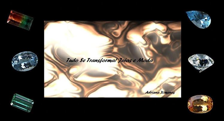 TUDO SE TRANSFORMA!JOIAS E MODA BY ADRIANA XIMENES