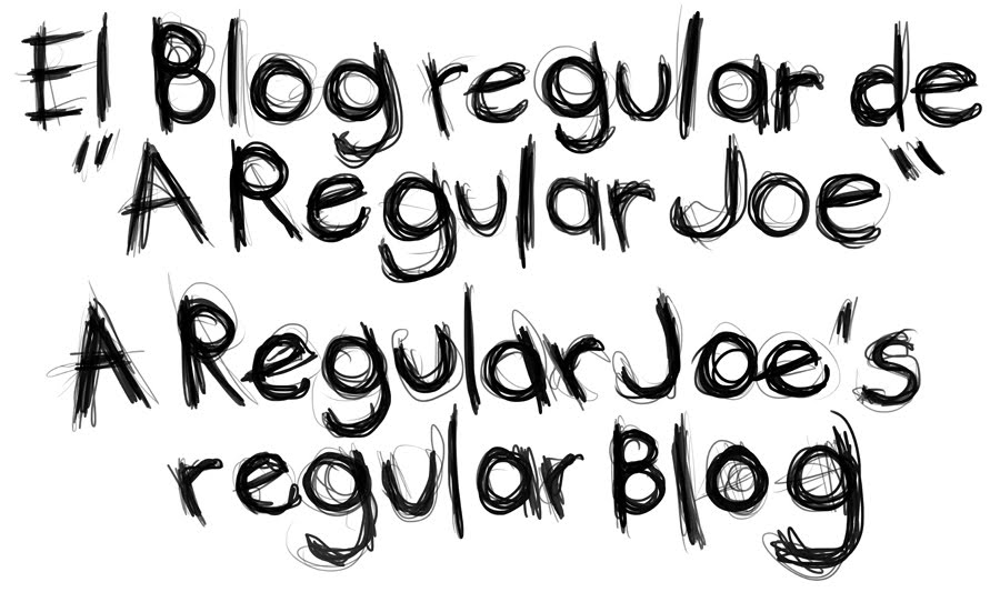 El Regular Blog de A Regular Joe/A Regular Joe's Regular Blog
