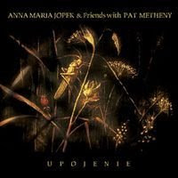 Anna Maria Jopek & Friends with Pat Metheny - Upojenie (2002