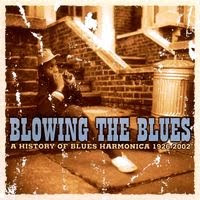 Blowing the Blues - A History of Blues Harmonica (1926-2002)