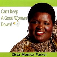 Sista Monica Parker – Can't  Keep a Good Woman Down (2005)