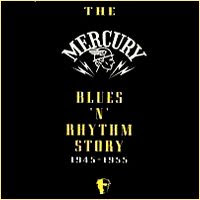 The Mercury Blues 'N' Rhythm Story 1945-1955