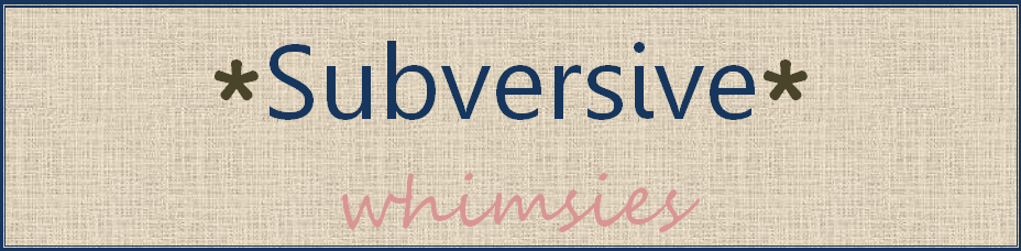 Subversive Whimsies