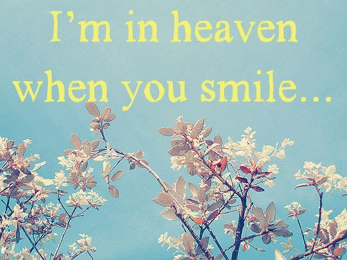 I'm in heaven when you smile...