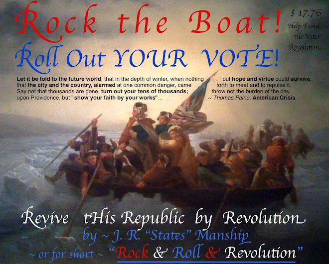 Rock The Boat!  Roll Out YOUR Vote!  Revolution!