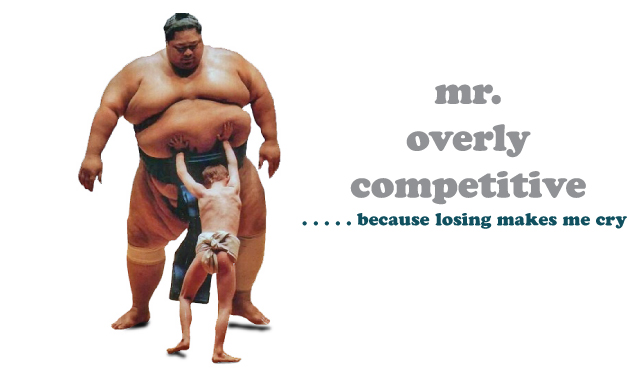 mr. overly competitive