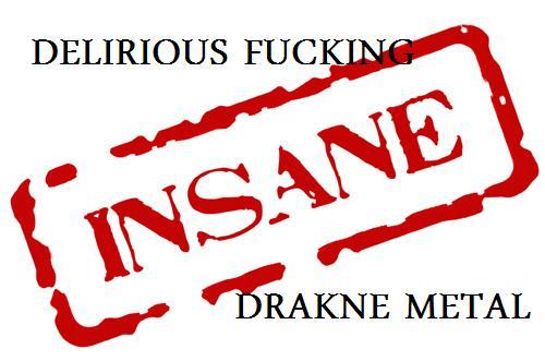 Delirious Fucking Insane - DrakneMetal