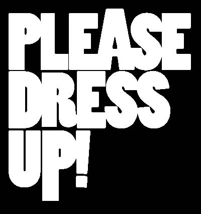 Please Dress Up!