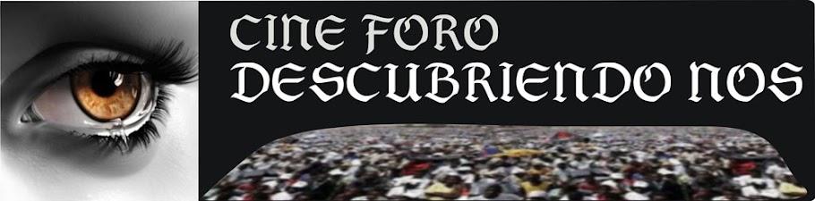 CINE FORO DESCUBRIENDO-NOS