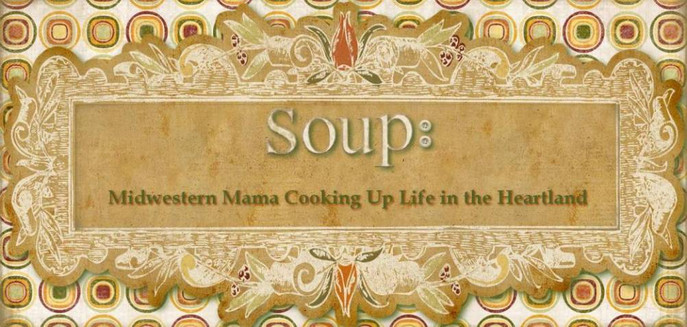 Soup: Midwestern Mama Cooking Up Life in the Heartland