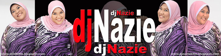 "The Official ""DJ Nazie aka Nazirah KLFM"" Blogsite"
