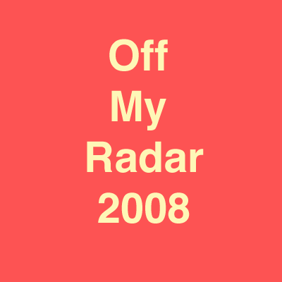Off My Radar 2008