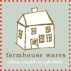 Farmhouse Wares...