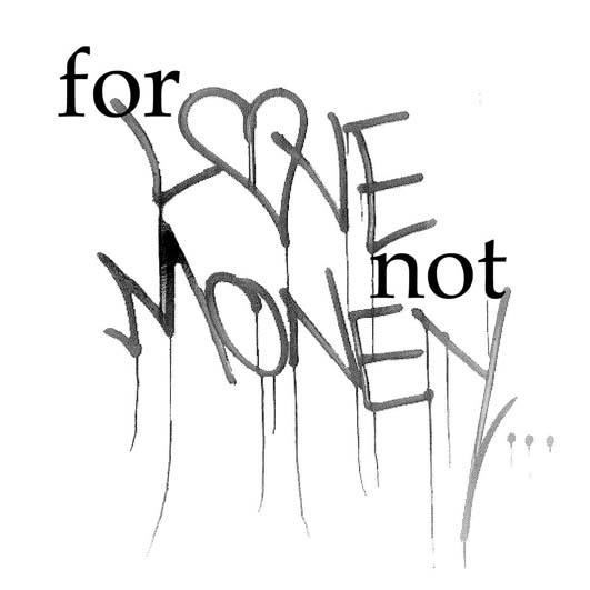 For Love not Money
