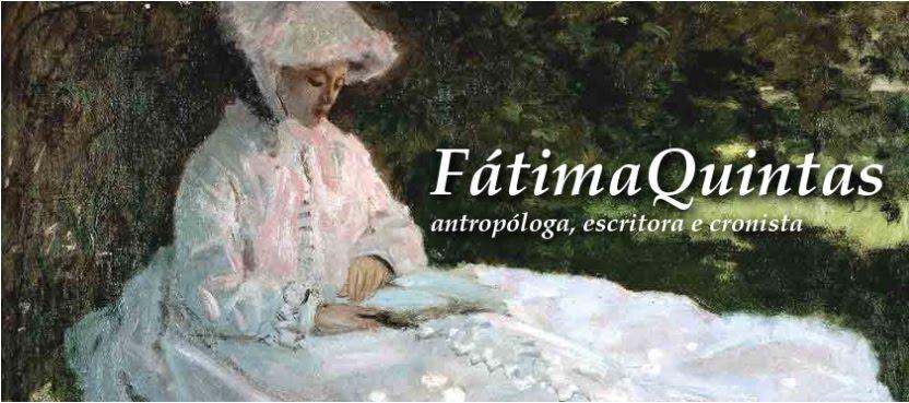 Fátima Quintas |     Antropóloga, Escritora e Cronista