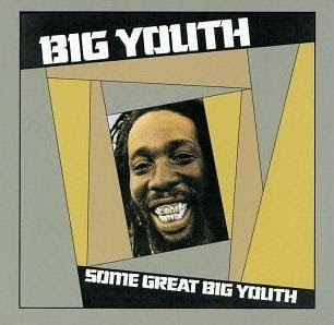 http://4.bp.blogspot.com/_lgg6-R7vOes/SYGcRG2ARqI/AAAAAAAAARQ/WBOEdtOCJLg/s320/Big+Youth+-+Some+Great+Big+Youth.jpg