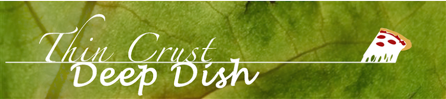 Thin Crust, Deep Dish