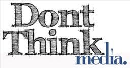dont think media