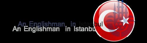 An Englishman In Istanbul