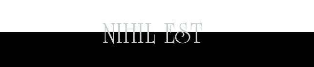 Nihil Est