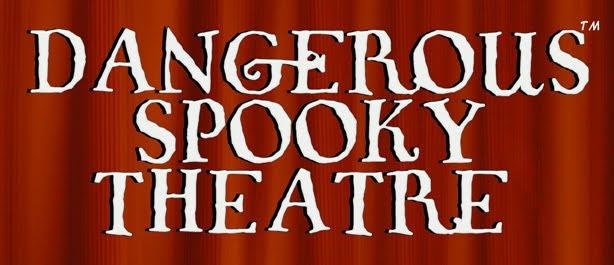 Dangerous Spooky Theatre