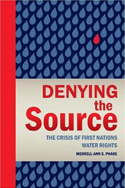 Denying the Source:The Crisis of First Nations Water Rights