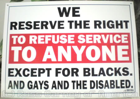 Has the sign quot we reserve the right to refuse service to anyone quot been