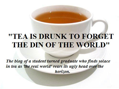 """""""Tea is Drunk To Forget the Din of The World."""""""