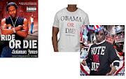 Ride Or Die (Chick); Vote Or Die; (Vote For) Obama Or Die