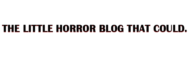 THE LITTLE HORROR BLOG THAT COULD.