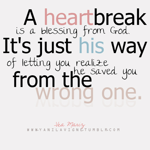 quotes about heartbreak and moving on. heartbreak is a blessing from
