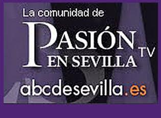 "MI BLOG EN COFRADES ""PASIÓN EN SEVILLA TV"""
