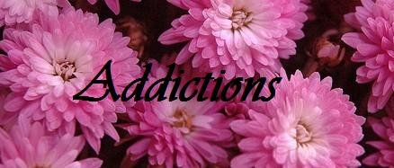 My addictions