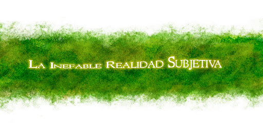 La Inefable Realidad Subjetiva