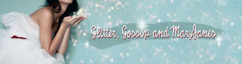 Glitter, Gossip & MaryJanes