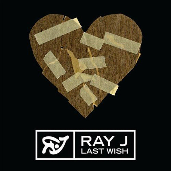 ... Album & Single Cover's: Ray J – Last Wish (Official Single Cover