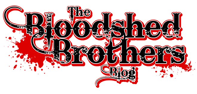 The Bloodshed Brothers Blog
