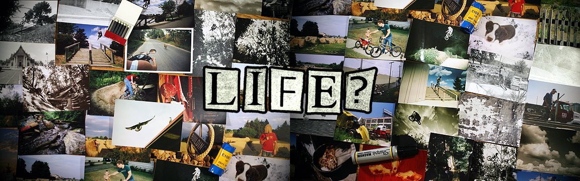 Life?-photography,bmx,apparel,publications,positive energy