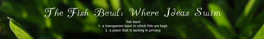 The Fish Bowl: Where Ideas Swim