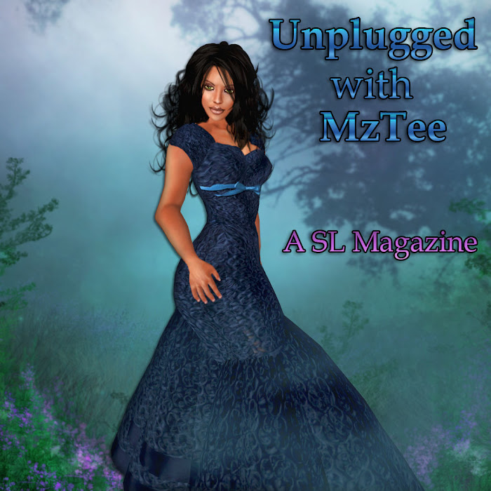 Unplugged with MzTee ~ A Second Life Magazine