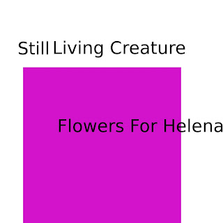Still Living Creature - Flowers For Helena (2008)