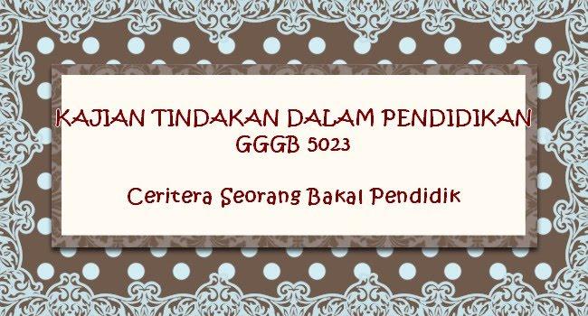 Kajian Tindakan GGGB 5023