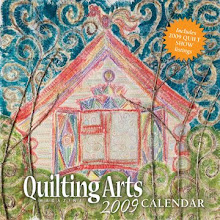 Quilting Arts Magazine 2009 calendar has my art on the cover.